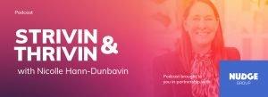 Strivin & Thrivin Sponsored by The Nudge Group. Ep8. Nicolle Hann-Dunbavin